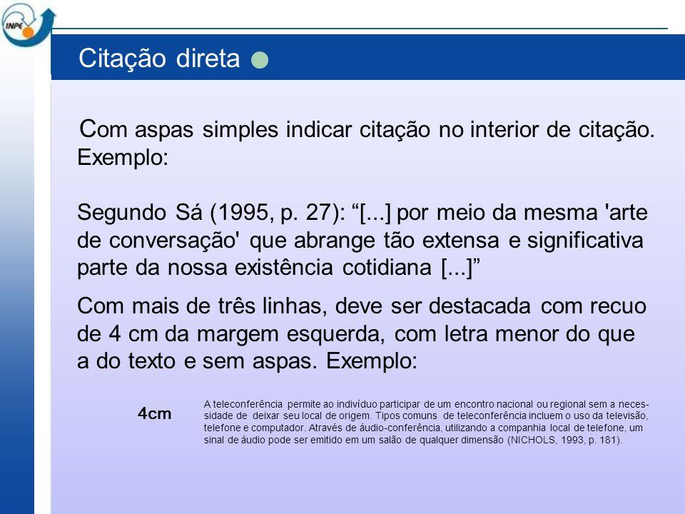 Citação direta Com aspas simples indicar citação no interior de citação. Exemplo: Segundo Sá (1995, p. 27): [...] por meio da mesma arte.